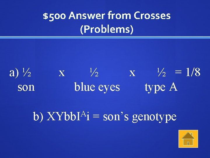 $500 Answer from Crosses (Problems) a) ½ son x ½ = 1/8 blue eyes