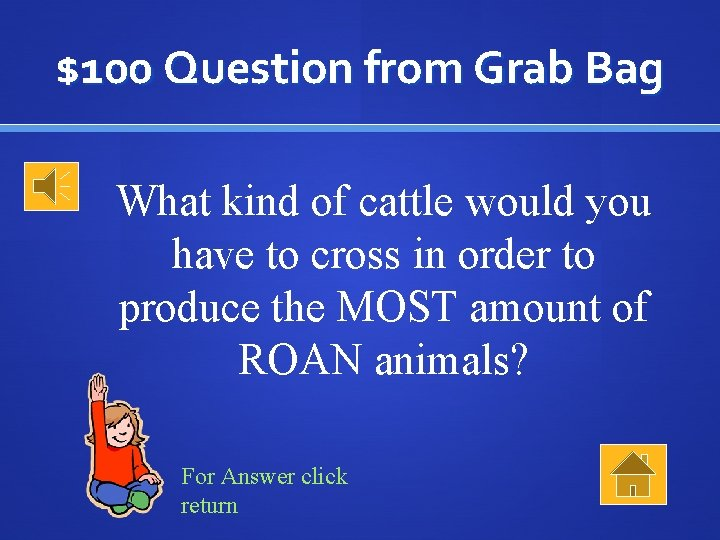 $100 Question from Grab Bag What kind of cattle would you have to cross