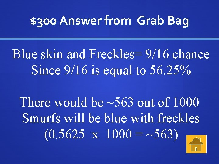 $300 Answer from Grab Bag Blue skin and Freckles= 9/16 chance Since 9/16 is