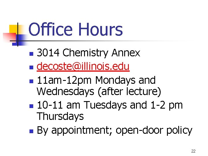Office Hours 3014 Chemistry Annex n decoste@illinois. edu n 11 am-12 pm Mondays and