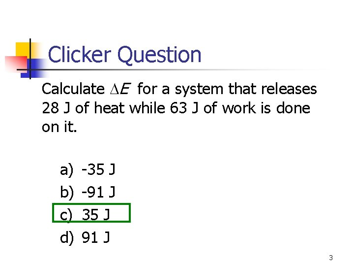 Clicker Question Calculate E for a system that releases 28 J of heat while
