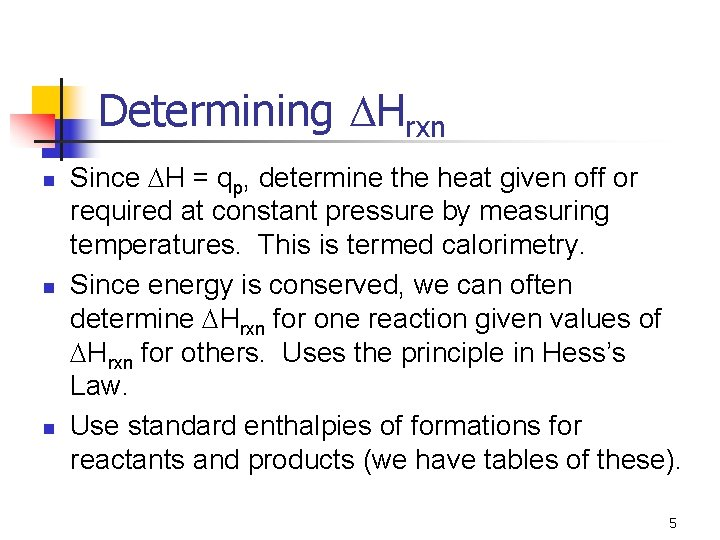 Determining Hrxn n Since H = qp, determine the heat given off or required