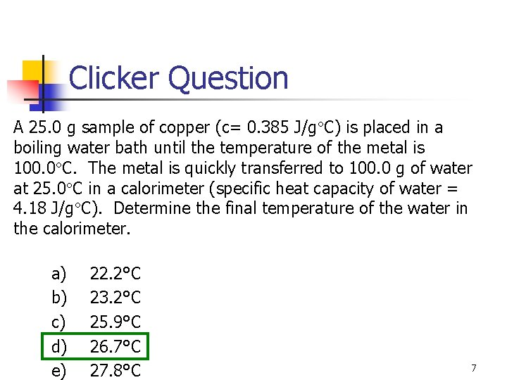 Clicker Question A 25. 0 g sample of copper (c= 0. 385 J/g C)