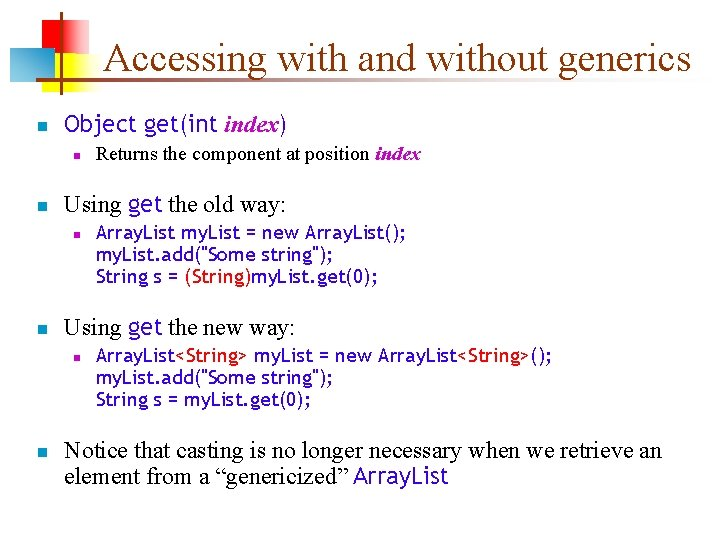 Accessing with and without generics n Object get(int index) n n Using get the