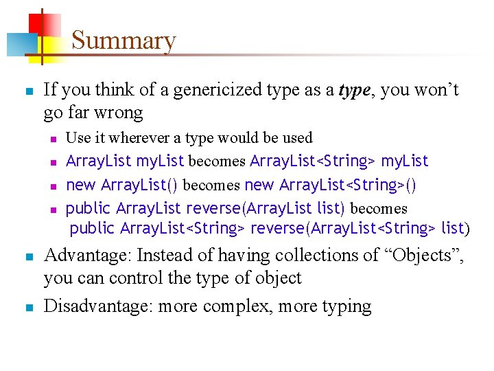 Summary n If you think of a genericized type as a type, you won't