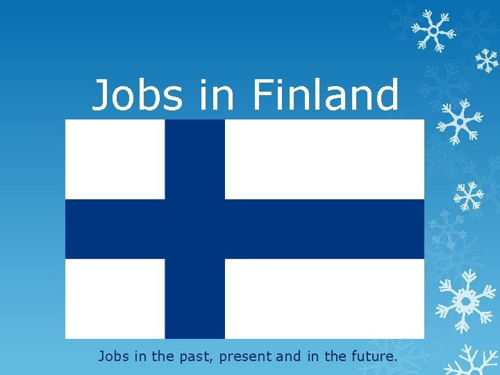 Jobs in Finland Jobs in the past, present and in the future.