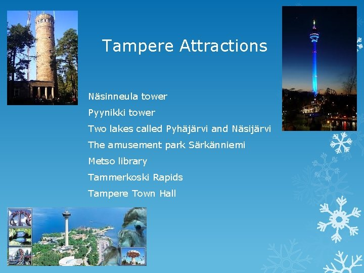 Tampere Attractions Näsinneula tower Pyynikki tower Two lakes called Pyhäjärvi and Näsijärvi The amusement