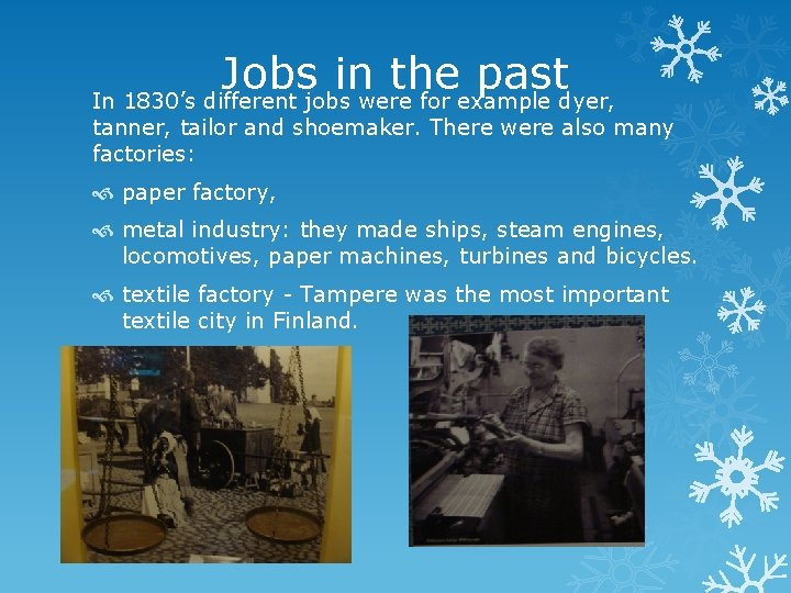 Jobs in the past In 1830's different jobs were for example dyer, tanner, tailor