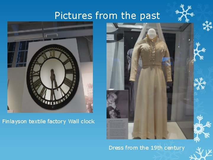 Pictures from the past Finlayson textile factory Wall clock Dress from the 19 th