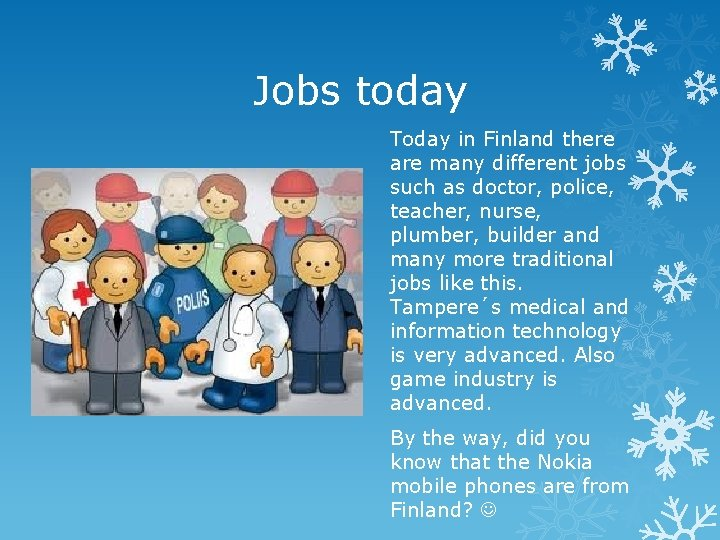Jobs today Today in Finland there are many different jobs such as doctor, police,