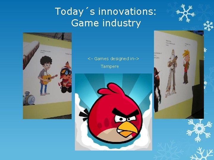 Today´s innovations: Game industry <- Games designed in-> Tampere