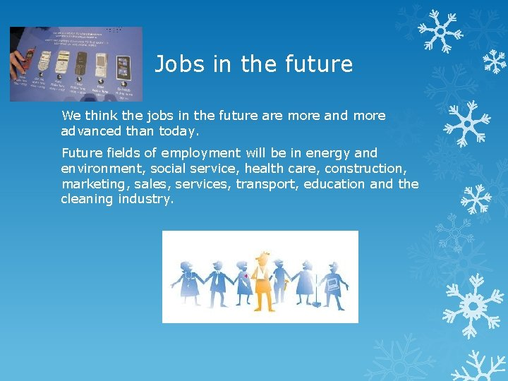 Jobs in the future We think the jobs in the future are more and