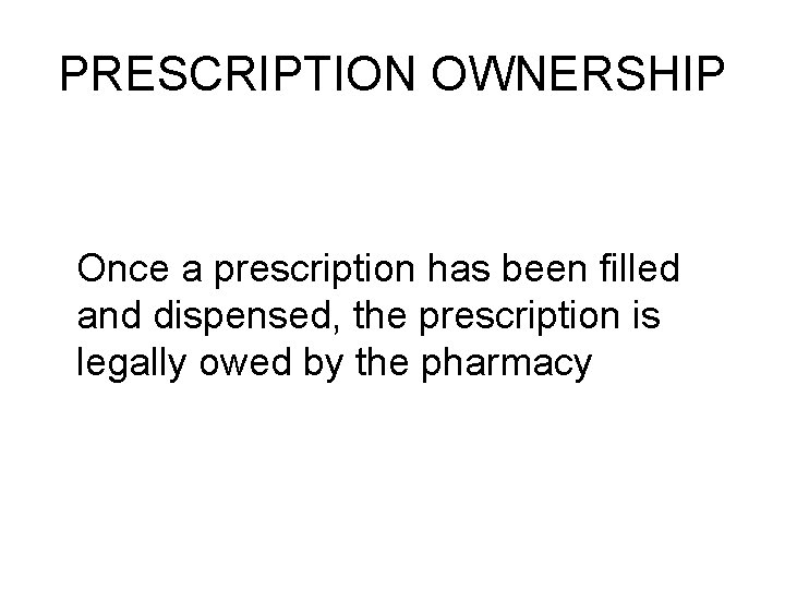 PRESCRIPTION OWNERSHIP Once a prescription has been filled and dispensed, the prescription is legally