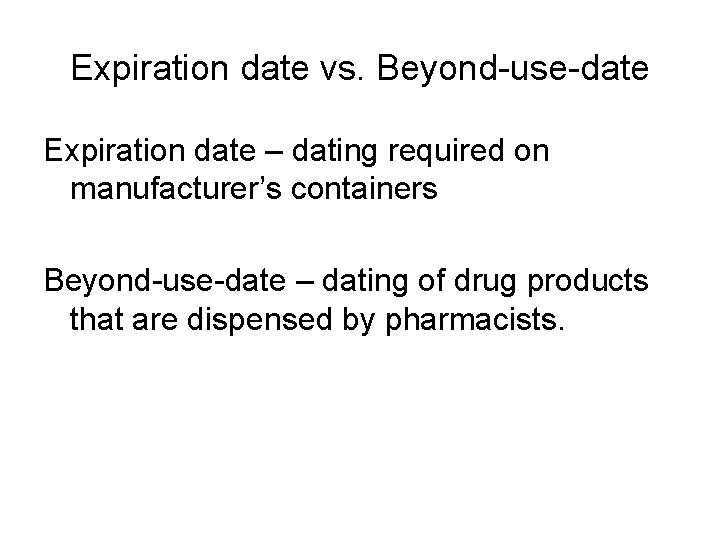 Expiration date vs. Beyond-use-date Expiration date – dating required on manufacturer's containers Beyond-use-date –