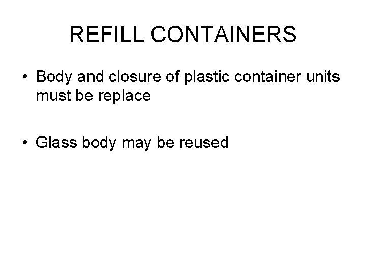 REFILL CONTAINERS • Body and closure of plastic container units must be replace •
