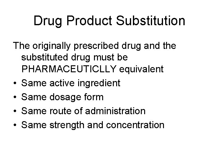 Drug Product Substitution The originally prescribed drug and the substituted drug must be PHARMACEUTICLLY