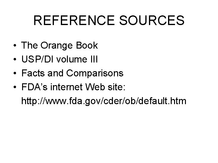 REFERENCE SOURCES • • The Orange Book USP/DI volume III Facts and Comparisons FDA's