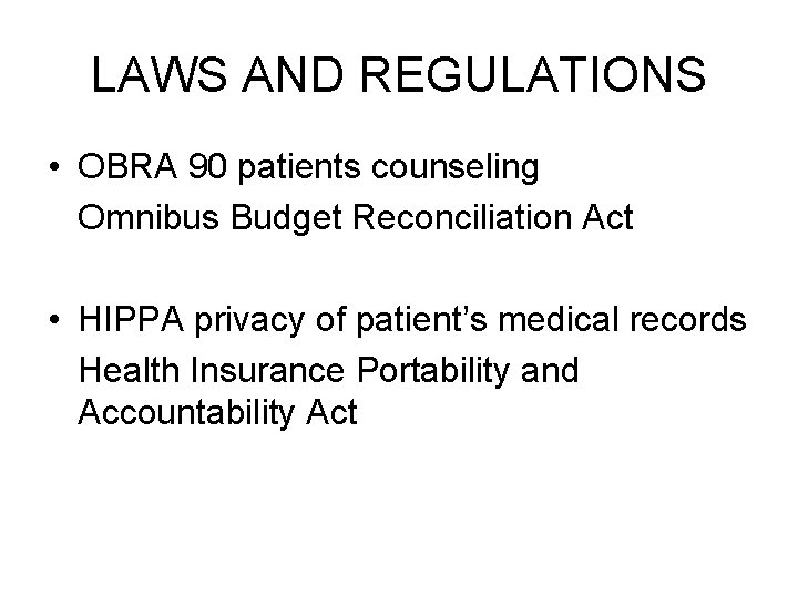 LAWS AND REGULATIONS • OBRA 90 patients counseling Omnibus Budget Reconciliation Act • HIPPA