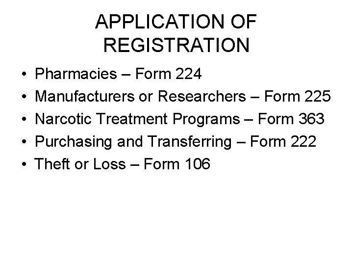APPLICATION OF REGISTRATION • • • Pharmacies – Form 224 Manufacturers or Researchers –