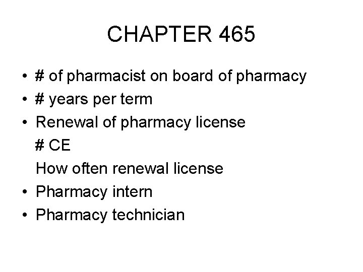 CHAPTER 465 • # of pharmacist on board of pharmacy • # years per