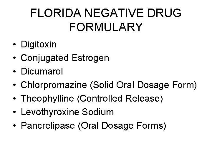FLORIDA NEGATIVE DRUG FORMULARY • • Digitoxin Conjugated Estrogen Dicumarol Chlorpromazine (Solid Oral Dosage