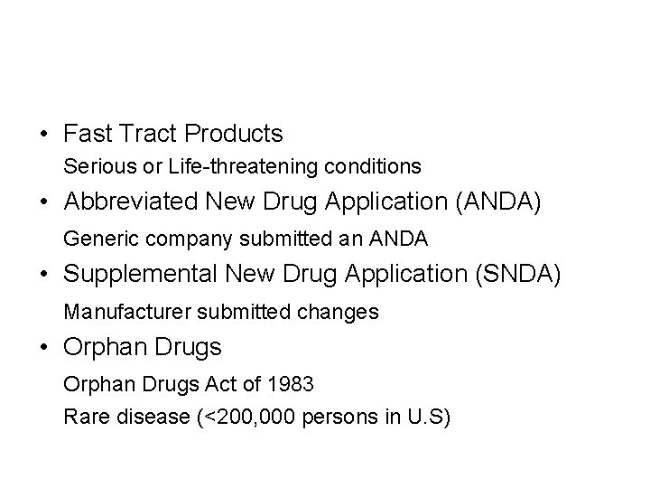 • Fast Tract Products Serious or Life-threatening conditions • Abbreviated New Drug Application