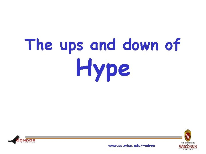 The ups and down of Hype www. cs. wisc. edu/~miron