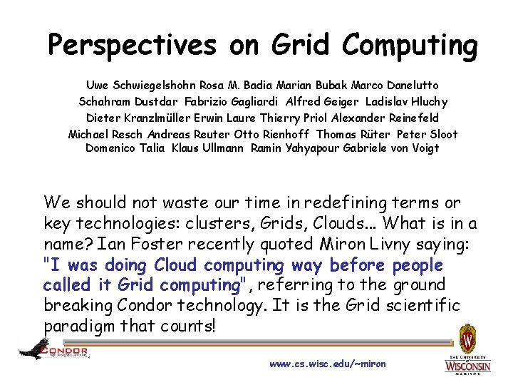 Perspectives on Grid Computing Uwe Schwiegelshohn Rosa M. Badia Marian Bubak Marco Danelutto Schahram