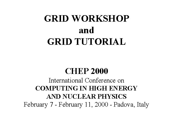 GRID WORKSHOP Condor and (the) and Grid GRID TUTORIAL (one of the CS X