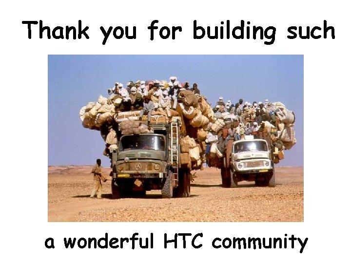 Thank you for building such a wonderful HTC community www. cs. wisc. edu/~miron