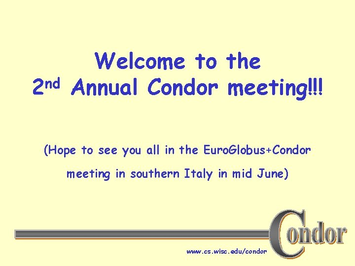 2 nd Welcome to the Annual Condor meeting!!! (Hope to see you all in