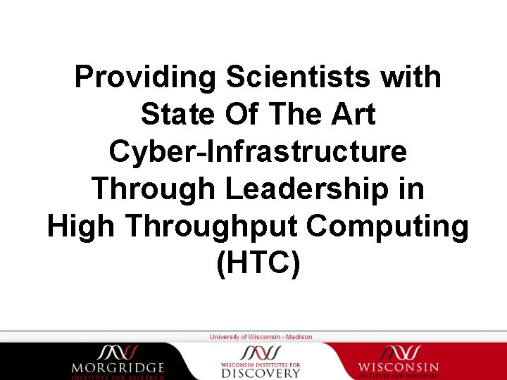 Providing Scientists with State Of The Art Cyber-Infrastructure Through Leadership in High Throughput Computing