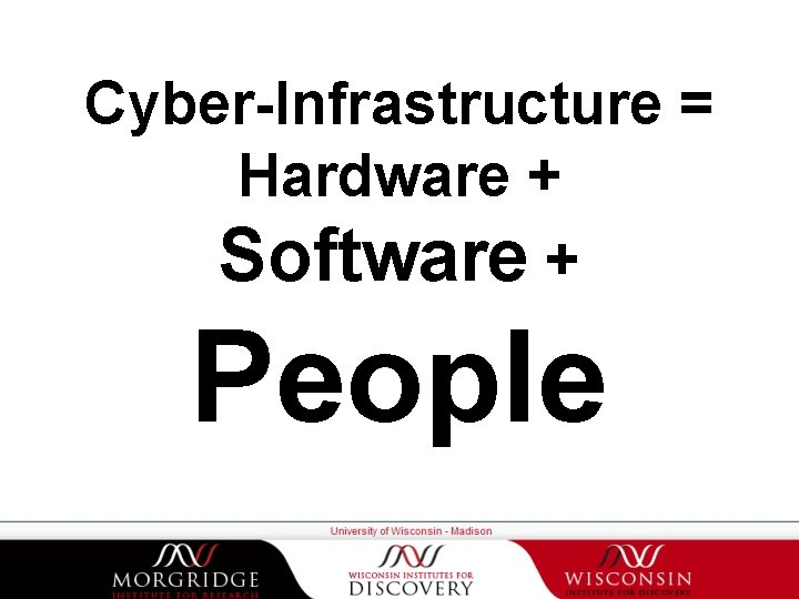 Cyber-Infrastructure = Hardware + Software + People