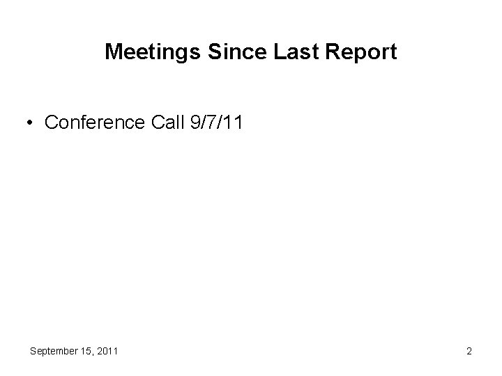 Meetings Since Last Report • Conference Call 9/7/11 September 15, 2011 2