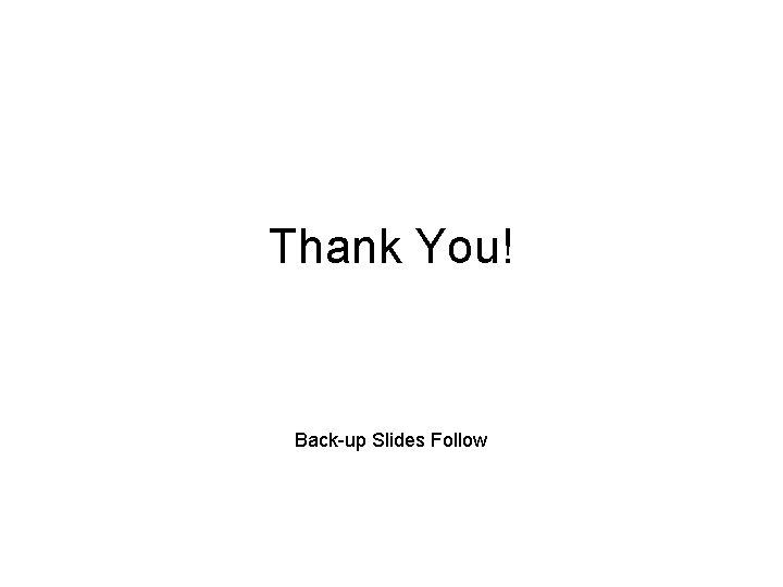 Thank You! Back-up Slides Follow