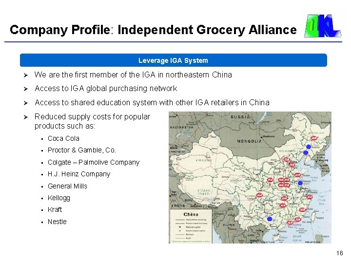Company Profile: Independent Grocery Alliance Leverage IGA System Ø We are the first member