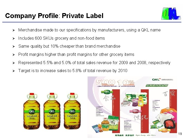 Company Profile: Private Label Ø Merchandise made to our specifications by manufacturers, using a