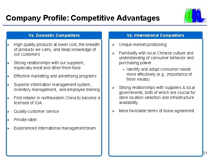 Company Profile: Competitive Advantages Vs. International Competitors Vs. Domestic Competitors Ø Ø High quality