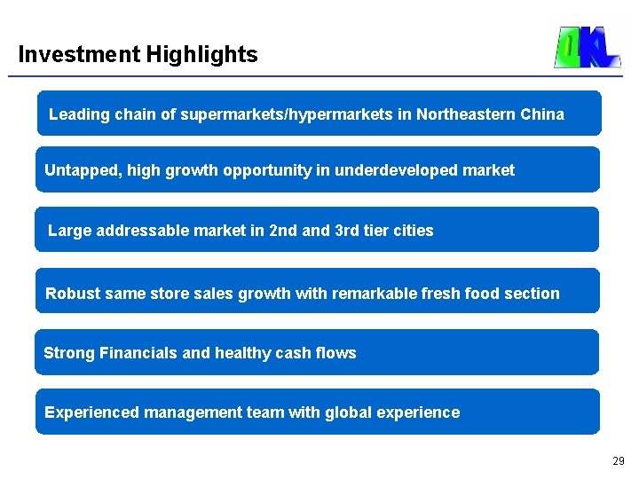 Investment Highlights Leading chain of supermarkets/hypermarkets in Northeastern China Untapped, high growth opportunity in