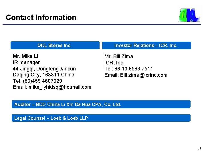 Contact Information QKL Stores Inc. Mr. Mike Li IR manager 44 Jingqi, Dongfeng Xincun