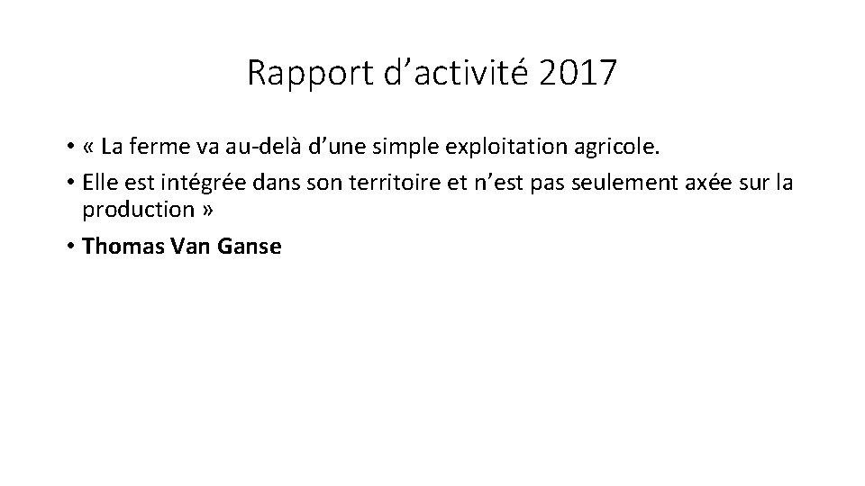 Rapport d'activité 2017 • « La ferme va au-delà d'une simple exploitation agricole. •