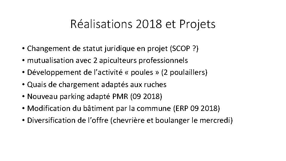 Réalisations 2018 et Projets • Changement de statut juridique en projet (SCOP ? )