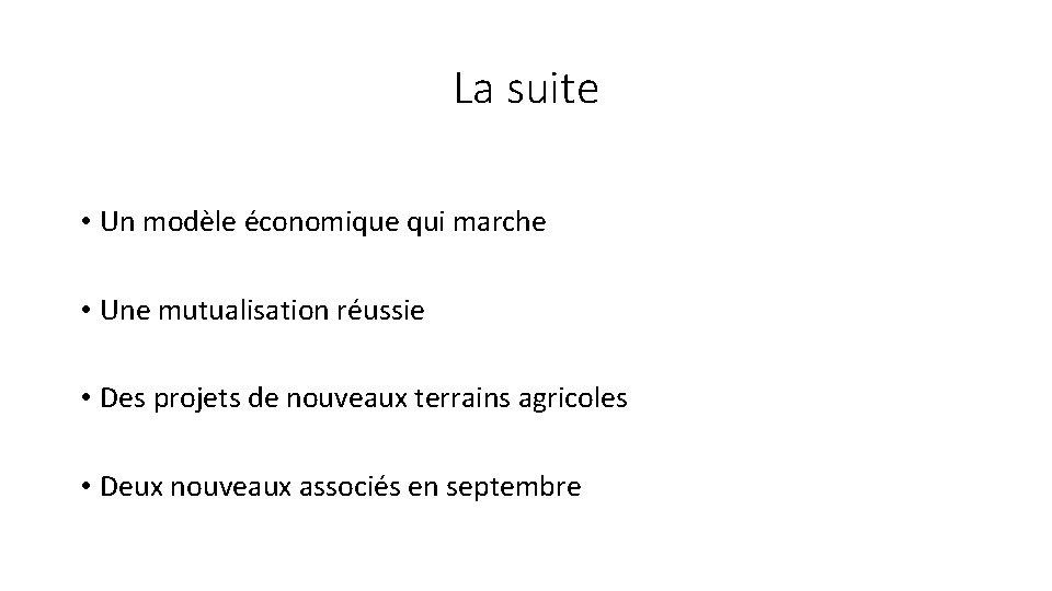 La suite • Un modèle économique qui marche • Une mutualisation réussie • Des