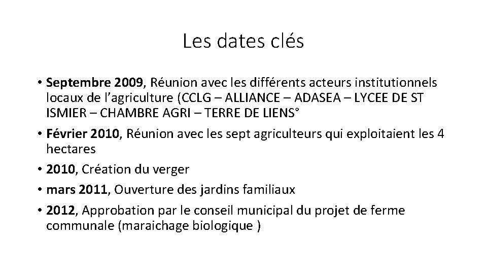 Les dates clés • Septembre 2009, Réunion avec les différents acteurs institutionnels locaux de