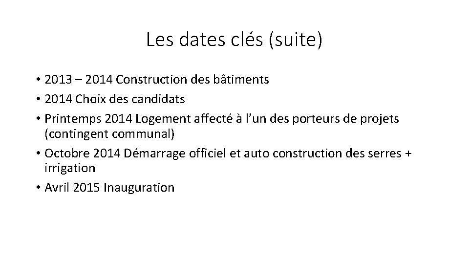 Les dates clés (suite) • 2013 – 2014 Construction des bâtiments • 2014 Choix