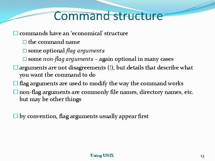 Command structure � commands have an 'economical' structure � the command name � some