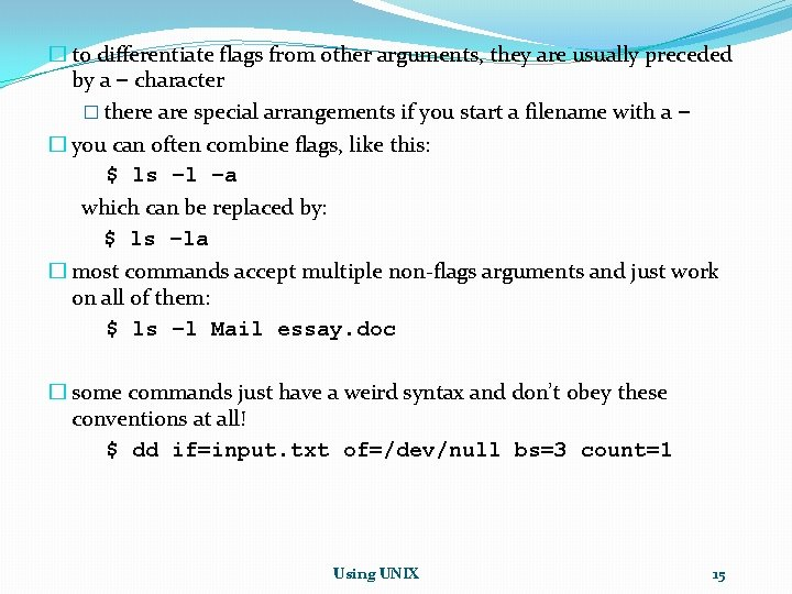 � to differentiate flags from other arguments, they are usually preceded by a –