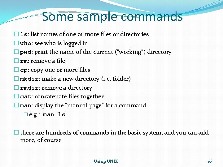 Some sample commands � ls: list names of one or more files or directories