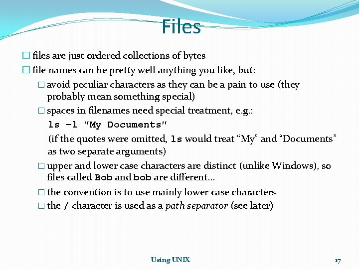 Files � files are just ordered collections of bytes � file names can be