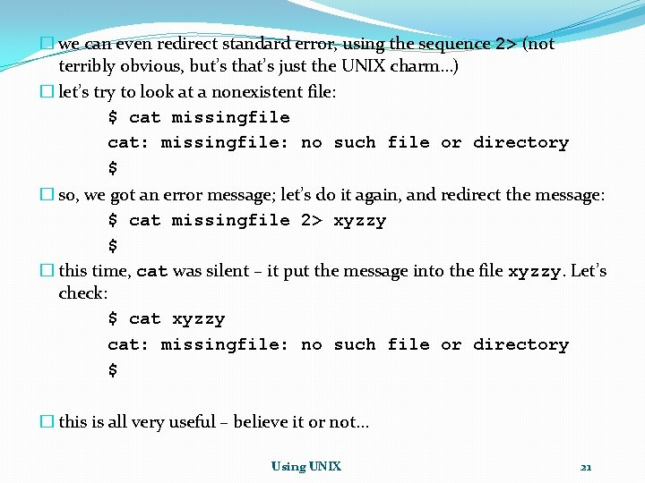 � we can even redirect standard error, using the sequence 2> (not terribly obvious,